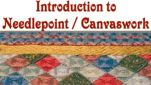 The Introduction To Needlepoint / Canvaswork In Hand Embroidery